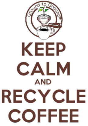 Keep Calm and Recycle Coffee!!